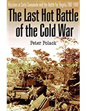 The Last Hot Battle of the Cold War: Decision at Cuito Cuanavale and the Battle for Angola, 1987–1988