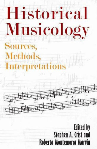 Historical Musicology: Sources, Methods, Interpretations (Eastman Studies in Music) (Musicophilia Tales Of Music And The Brain)
