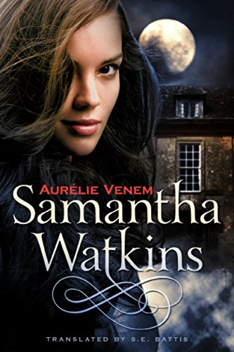 Samantha Watkins: Chronicles of an Extraordinary Ordinary Life (Samantha Watkins Series Book 1) by [Venem, Aurélie]