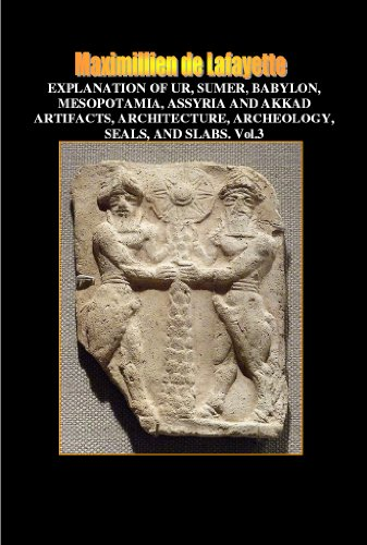 Explanation of Ur, Sumer, Babylon, Mesopotamia, Assyria and Akkad Artifacts, Architecture, Archeology, Seals, and Slabs. Vol.3 (Illustrated history of ancient civilizations, arts and languages)