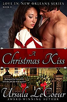 A Christmas Kiss (Love in New Orleans Book 2) by [LeCoeur, Ursula]