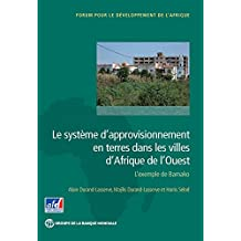 Le système d'approvisionnement en terres dans les villes d'Afrique de l'Ouest: L'exemple de Bamako (Africa Development Forum) (French Edition)