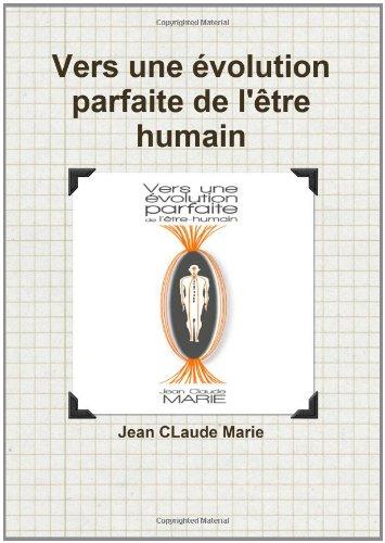 Vers une Èvolution parfaite de l'Ítre humain (French Edition)