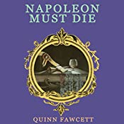 Napoleon Must Die: A Mme. Vernet Investigation, Book 1 | Quinn Fawcett