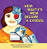 How Marty's Mom Became a Cyborg, Adele Pfrimmer Hensley, 0989697983