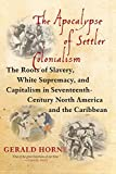 img - for The Apocalypse of Settler Colonialism: The Roots of Slavery, White Supremacy, and Capitalism in 17th Century North America and the Caribbean book / textbook / text book