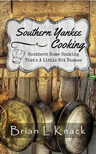 Southern Yankee Cooking: Southern Home Cooking That's a Little Bit Yankee by [Knack, Brian L.]