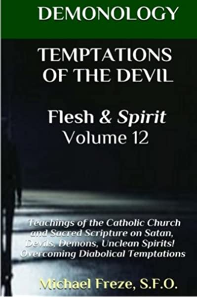 amazon com demonology temptations of the devil flesh spirit satan demons evil spirits the demonology series volume 12 9781523456710 freze michael books amazon com demonology temptations of