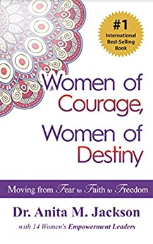 Women of Courage, Women of Destiny: Moving from Fear to Faith to Freedom by [Jackson, Dr. Anita Michelle, Jones, Carolyn CJ, Kyer, Beverly, Pelly, Carmell, Brimble, Debbie, Monson, Nancy, Ondi, Darlene, Black, Dr. Vernita, Bolland-Smith, Linda, Patten, Lina, Macklin, Rev. Jenenne, Hall Gruyter, Rebecca, Mills, Rita , Holt, Jane ]