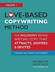 Love-Based Copywriting Method: The Philosophy Behind Writing Copy That Attracts, Inspires and Invites (Love-Based Business Book 1)