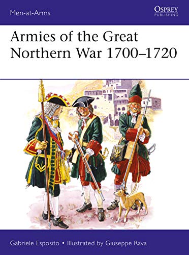 Armies of the Great Northern War 1700–1720 (Men-at-Arms Book 529)