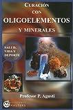 img - for Curacion Con Oligoelementos y Minerales (Salud, Vida y DePorte) (Spanish Edition) book / textbook / text book