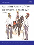 Austrian Army of the Napoleonic Wars: Cavalry No. 2 (Men-at-arms) by Haythornthwaite, Philip J. (1986) Paperback