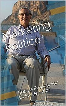 Marketing Politico: Con La Proposición Única de Valor (Spanish Edition) by [Escobar, Juan Augusto Salgado]