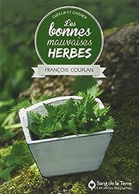 Les bonnes mauvaises herbes - Cueillir et cuisiner par François Couplan