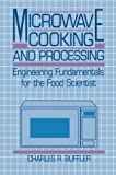 Microwave Cooking and Processing : Engineering Fundamentals for the Food Scientist, Buffler, Charles R., 1475758359