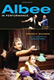 Albee in Performance, Solomon, Rakesh H., 0253354854