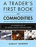A Trader's First Book on Commodities: An Introduction to the World's Fastest-Growing Market by Carley Garner (2015-12-20)