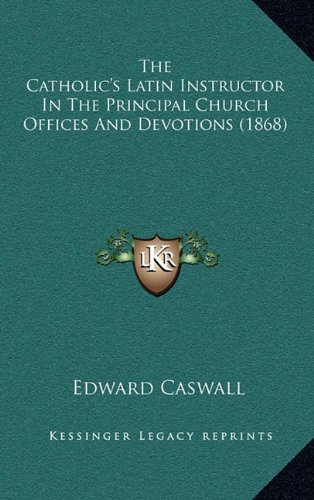 Download The Catholic's Latin Instructor In The Principal Church Offices And Devotions (1868) pdf epub