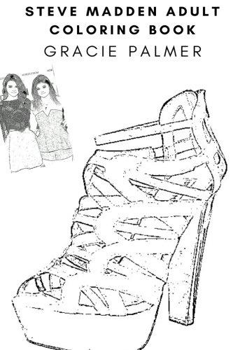 Steve Madden Adult Coloring Book: Famous Fashion Designer and Businessman, High Heels and Bags Art Inspired Adult Coloring Book (Steve Madden Books)