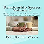 How to Find the Relationship That Is Perfect for Your Life: Relationship Secrets, Volume 2 | Dr. Ruth Carr