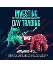 Investing in Stock Market and Swing and Day Trading: The Complete Ultimate Guide for Beginners to Invest in the Market & Maximize the Profit to Get a Lasting Passive Income & Achieve Financial Freedom