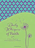 Daily Whispers of Faith: A Year's Worth of Encouragement for Women