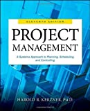 Project Management: A Systems Approach to Planning, Scheduling, and Controlling by Kerzner, Harold 11th (eleventh) Edition (2/18/2013)