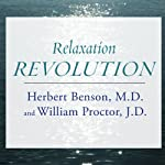 Relaxation Revolution: Enhancing Your Personal Health Through the Science and Genetics of Mind-Body Healing | Herbert Benson,William Proctor