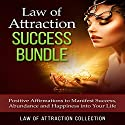 Law of Attraction Success Bundle: Positive Affirmations to Manifest Success, Abundance and Happiness into Your Life Speech by  Law of Attraction Collection Narrated by  Law of Attraction Collection