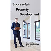 Successful Property Development: Essential Tips And Hints For Tomorrow's Property Developers