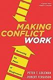 Making Conflict Work, Peter T. Coleman and Robert Ferguson, 0544148398
