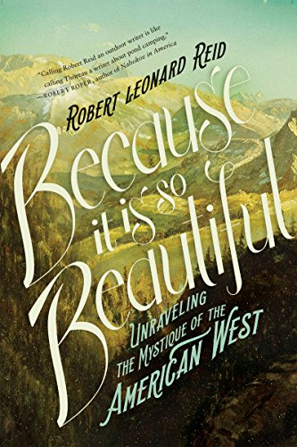 Because It Is So Beautiful: Unraveling the Mystique of the American West by [Reid, Robert Leonard]