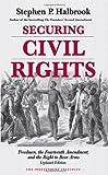 Securing Civil Rights, Stephen P. Halbrook, 1598130382