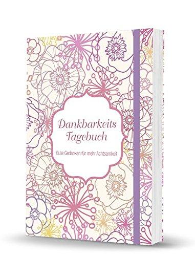 Dankbarkeitstagebuch: Gute Gedanken für mehr Achtsamkeit Taschenbuch – 18. September 2015 Jutta Vogt-Tegen Lingen B015IUPSGW Blanko-Buch / Tagebuch