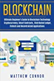 Blockchain: Ultimate Beginner's Guide to Blockchain Technology - Cryptocurrency, Smart Contracts, Distributed Ledger, Fintech and Decentralized Applications