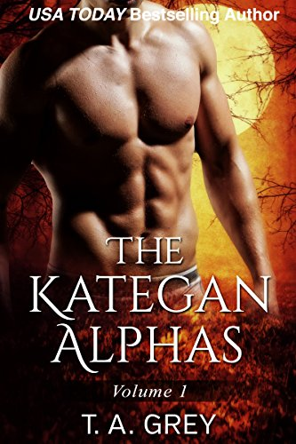 The Kategan Alphas Vol. 1 (Mating Cycle, Dark Awakening, and Wicked Surrender, Books 1-3): The Kategan Alphas series (The Kategan Alphas Boxset)