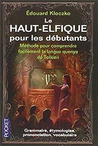 Le Haut Elfique pour les débutants : Méthode pour comprendre facilement la langue quenya de Tolkien par Edouard Kloczko