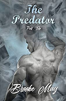 The Predator: Part Two (The Predator Series Book 2) by [May, Brooke]