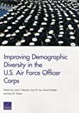 Improving Demographic Diversity in the U. S. Air Force Officer Corps, Nelson Lim and Louis T. Mariano, 0833084283