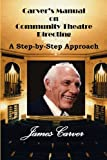 img - for Carver's Manual on Community Theatre Directing: A Step-By-Step Approach book / textbook / text book