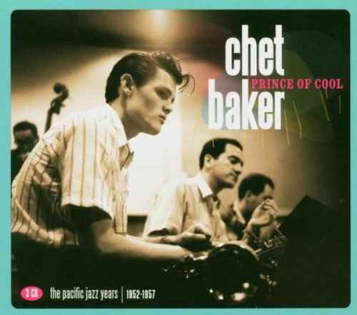 Chet Baker - Prince Of Cool - The Pacific Jazz Years 1952-1957 By Chet Baker - Zortam Music
