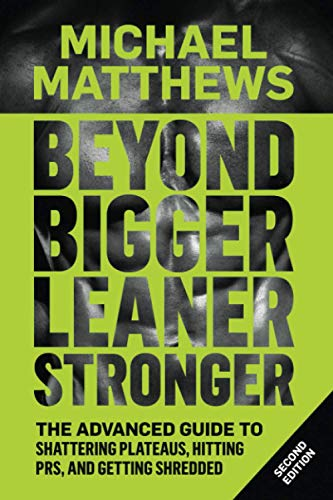 Beyond Bigger Leaner Stronger: The Advanced Guide to Building Muscle, Staying Lean, and Getting Strong (Muscle For Life) Paperback – June 16, 2014