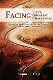 Facing Life's Greatest Challenges, Samuel Hoyt, 1935986600