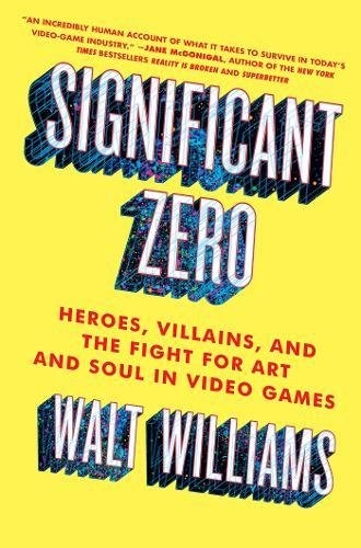 significant-zero-heroes-villains-and-the-fight-for-art-and-soul-in-video-games