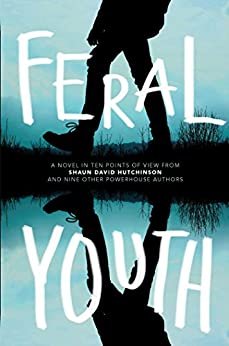 Feral Youth by [Hutchinson, Shaun David, Young, Suzanne, Nijkamp, Marieke, Talley, Robin, Kuehn, Stephanie, Myers, E. C., Floreen, Tim, Johnson, Alaya Dawn, Ireland, Justina, Colbert, Brandy]