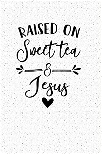 bdaeb9c0f Raised On Sweet Tea And Jesus  A 6x9 Inch Matte Softcover Notebook Journal  With 120 Blank Lined Pages And A Christian Cover Slogan  GetThread  Journals  ...