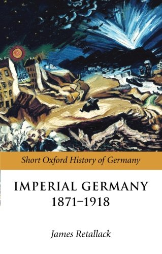Imperial Germany 1871-1918 (Oxford Short History of Germany)