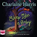 Sleep Like a Baby: Aurora Tea Garden, Book 10 Audiobook by Charlaine Harris Narrated by Therese Plummer