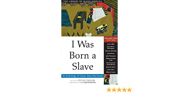 I Was Born a Slave: An Anthology of Classic Slave Narratives: 2 (The Library of Black America series)